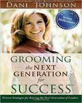 Grooming The Next Generation For Success: Proven Strategies For Raising The Next Generation Of Leaders