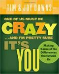 One Of Us Must Be Crazy...and Im Pretty Sure Its You: Making Sense Of The Differences That Divide Us
